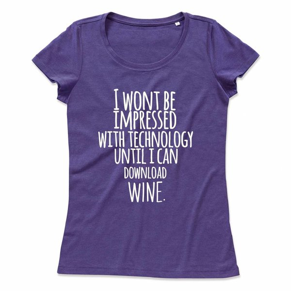 Ladies T-shirt met print: I won't be impressed with technology until i can download wine.