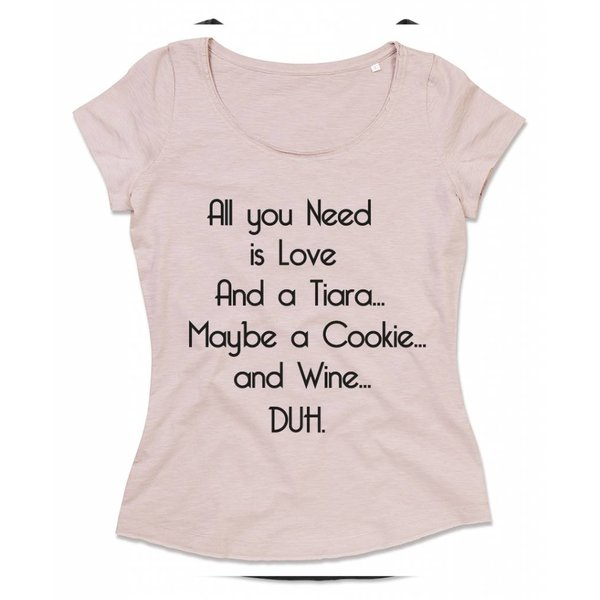 Ladies T-shirt met print:All you Need is Love, and a Tiara..maybe a cookie and Wine...DUH.