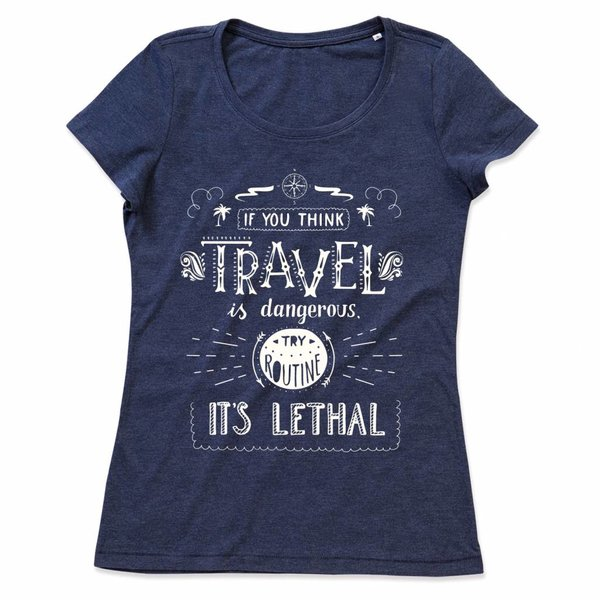 Ladies T-shirt met print: If you think Travel is dangerous, try routine it's lethal
