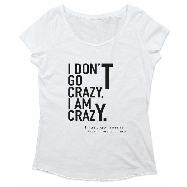 Ladies T-shirt met print:I don't go crazy. I am crazy. I just go normal from time to time.