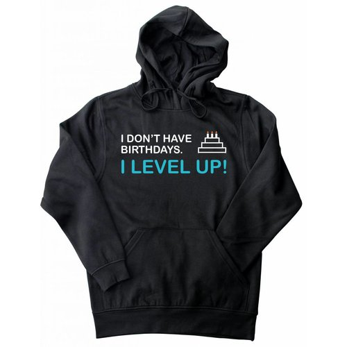 Hoodie I don't have birthdays. I LEVEL UP!