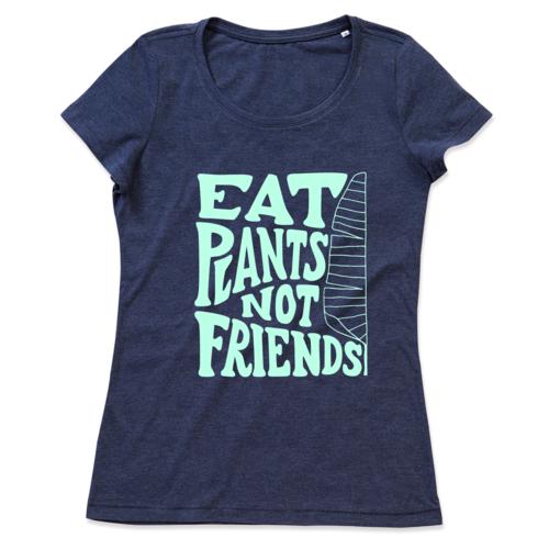 Eat Plants not Friends - ladies