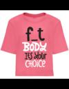 Crop Top voor ladies met de opdruk:  F-t body it's your choice
