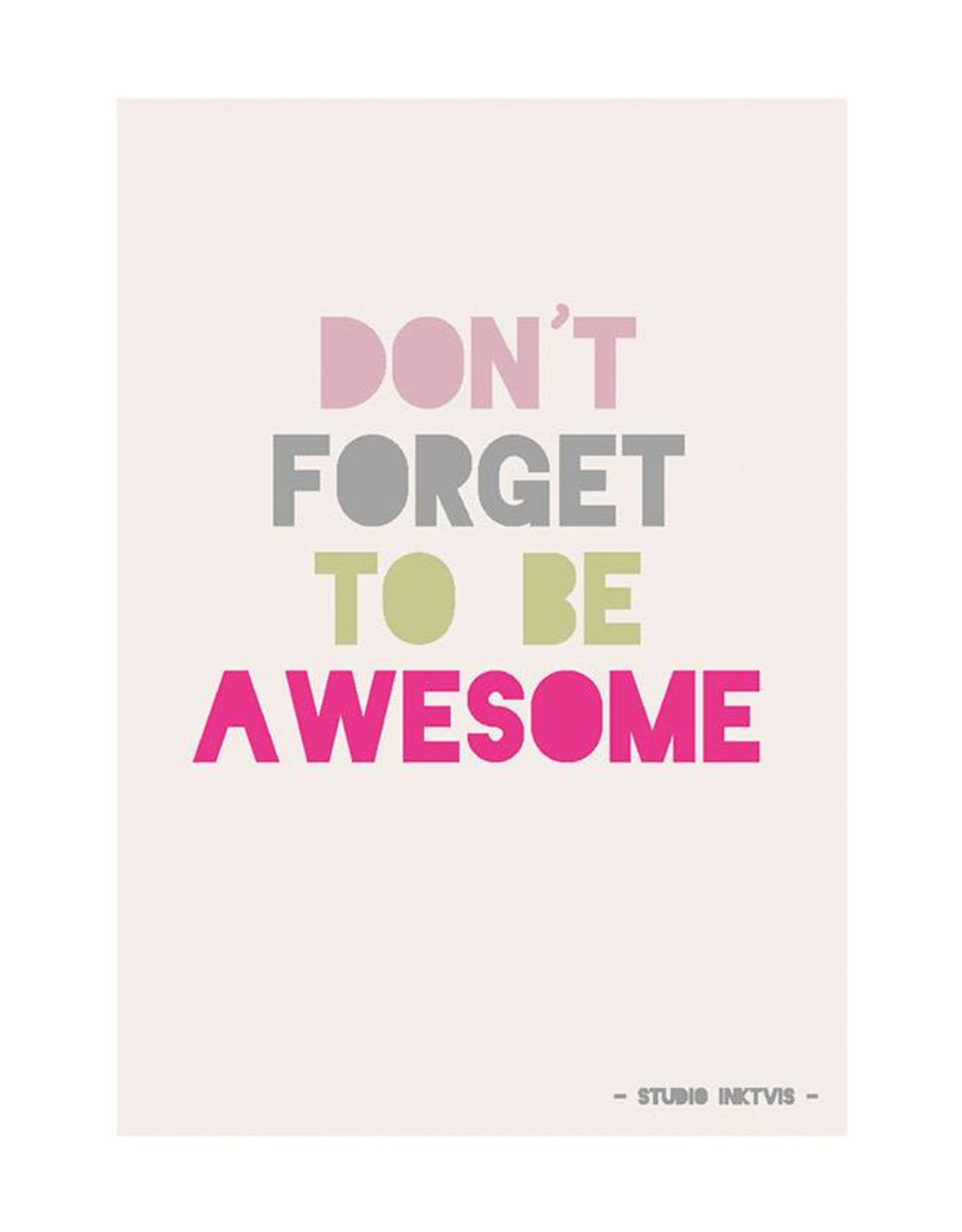 Wenskaart Studio Inktvis-Don't forget to be awesome