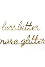 Goegezegd Quote less bitter more glitter-gold