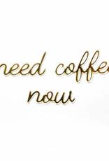 Goegezegd Quote need coffee now-gold