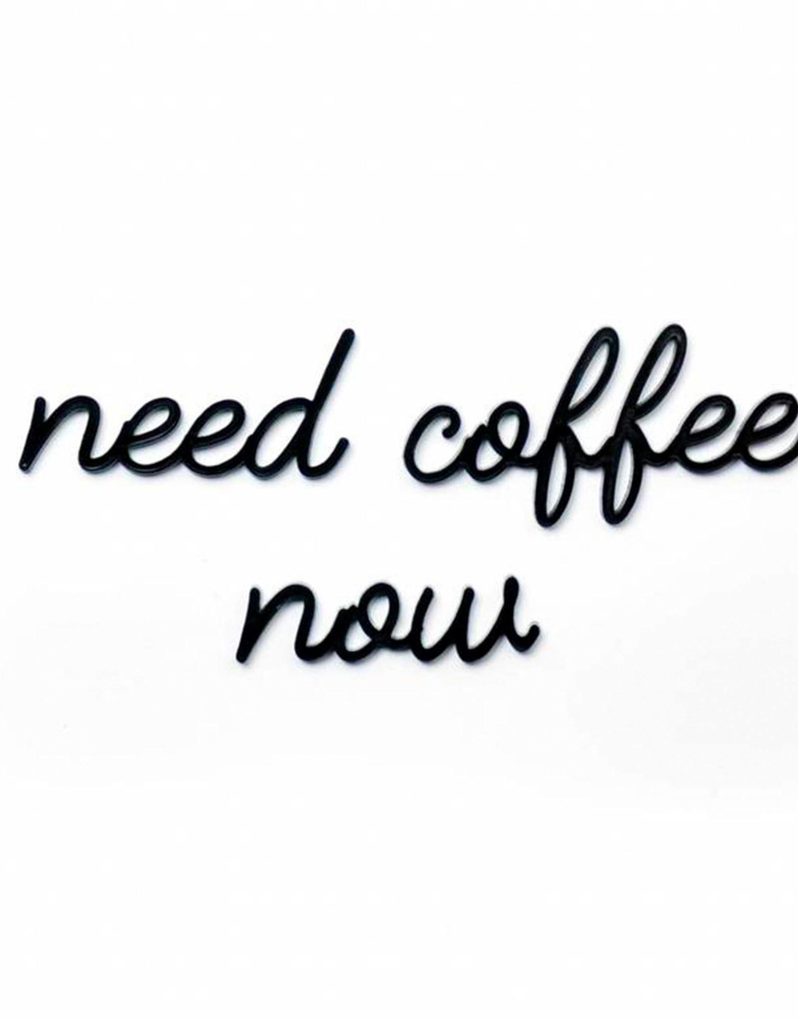 Goegezegd Quote need coffee now-black