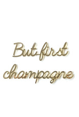 Goegezegd Quote But First Champagne-gold