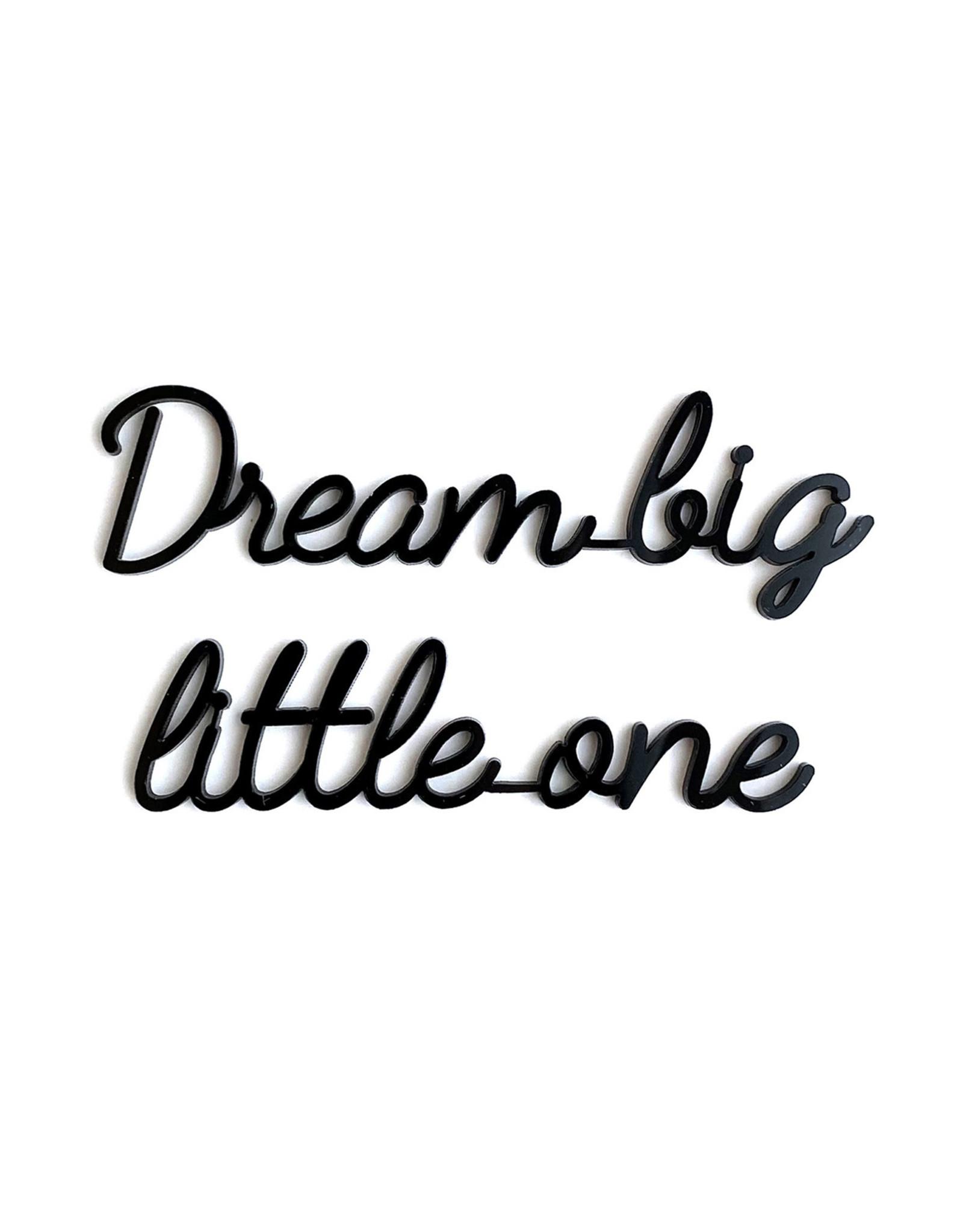 Goegezegd Quote Dream big little one-black
