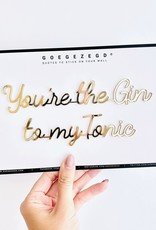 Goegezegd Quote You're the Gin to my Tonic-gold