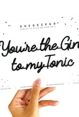 Goegezegd Quote You're the Gin to my Tonic-black