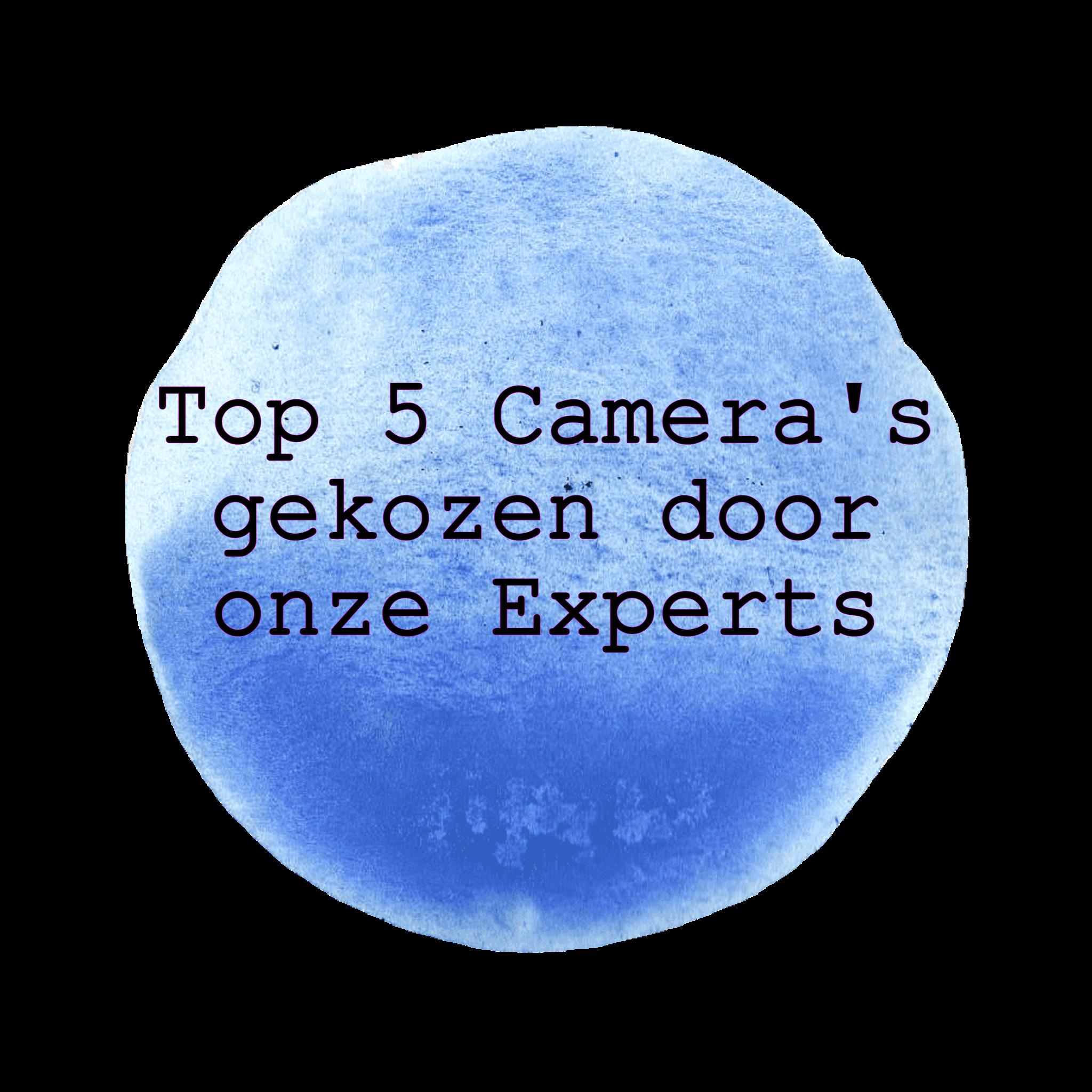 Top 5 camera's gekozen door onze Experts!