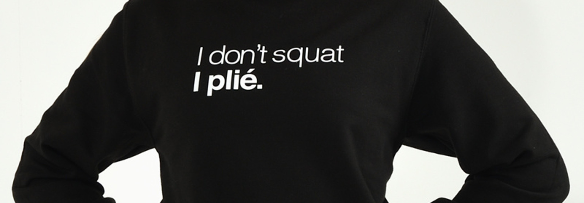 Dance Sweater Comfort I Don't Squat I Plié - black