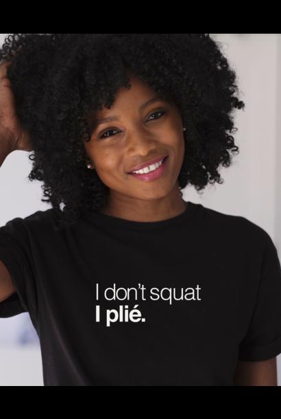 T-shirt I don't squat. I plié - zwart