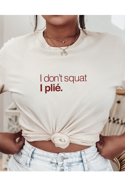 T-shirt I don't squat. I plié - vanilla