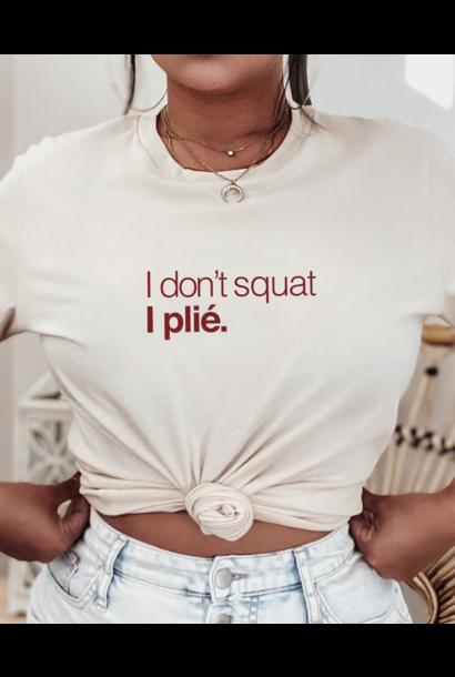 T-shirt I don't squat. I plié - vanille