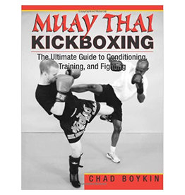 Muay Thai Kickboxing The Ultimate Guide to Conditioning, Training and Fighting by Chad Boykin