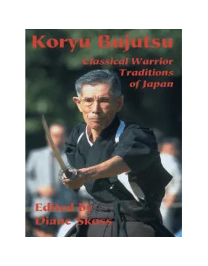 Koryu Bujutsu Classical Warrior Traditions of Japan by Diane Skoss