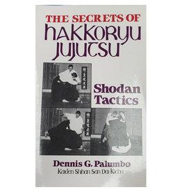 The Secrets of Hakkoryu Jujitsu Shodan Tactics by Dennis G. Palumbo