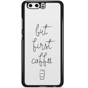Huawei P10 hoesje - But first coffee