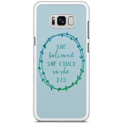 Samsung Galaxy S8 Plus hoesje - She believed and so she did