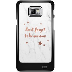 Samsung Galaxy S2 hoesje - Don't forget to be awesome