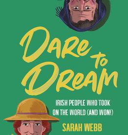 Dare to Dream: Irish People Who Took on the World (and Won!) - Sarah Webb