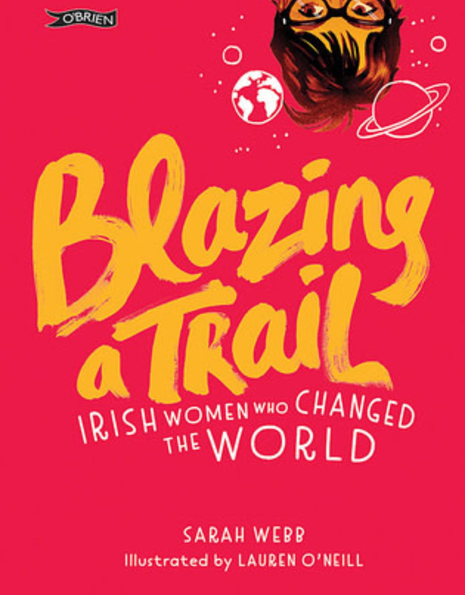 Blazing A Trail: Irish Women Who Changed The World - Sarah Webb