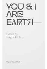Paper Visual Art You & I Are Earth - Edited by Fergus Feehily