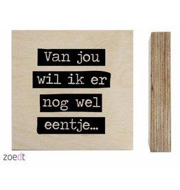 Zoedt Houtprint Van Jou Wil Ik Er Nog Wel Eentje