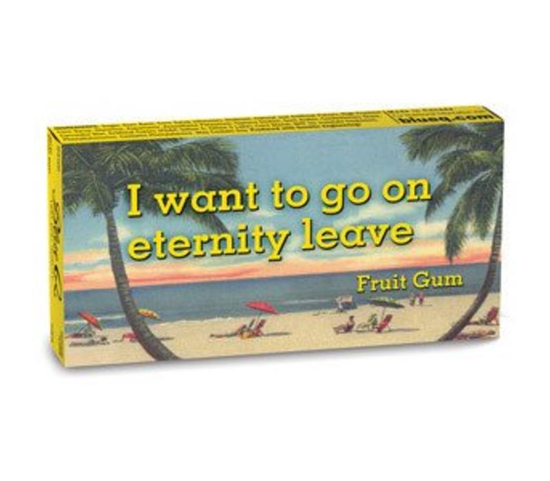 Kauwgom - I want to go on eternity leave