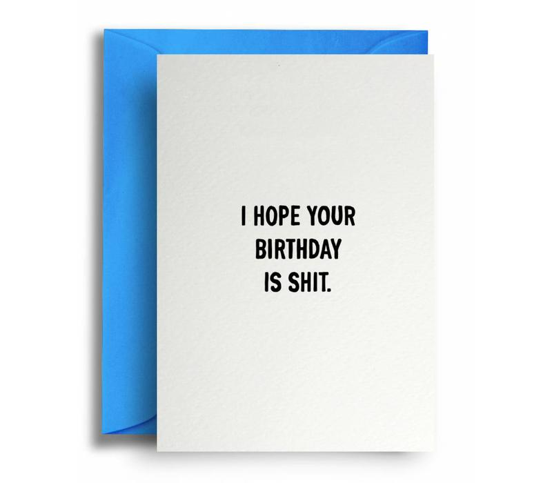 I hope your birthday is shit.