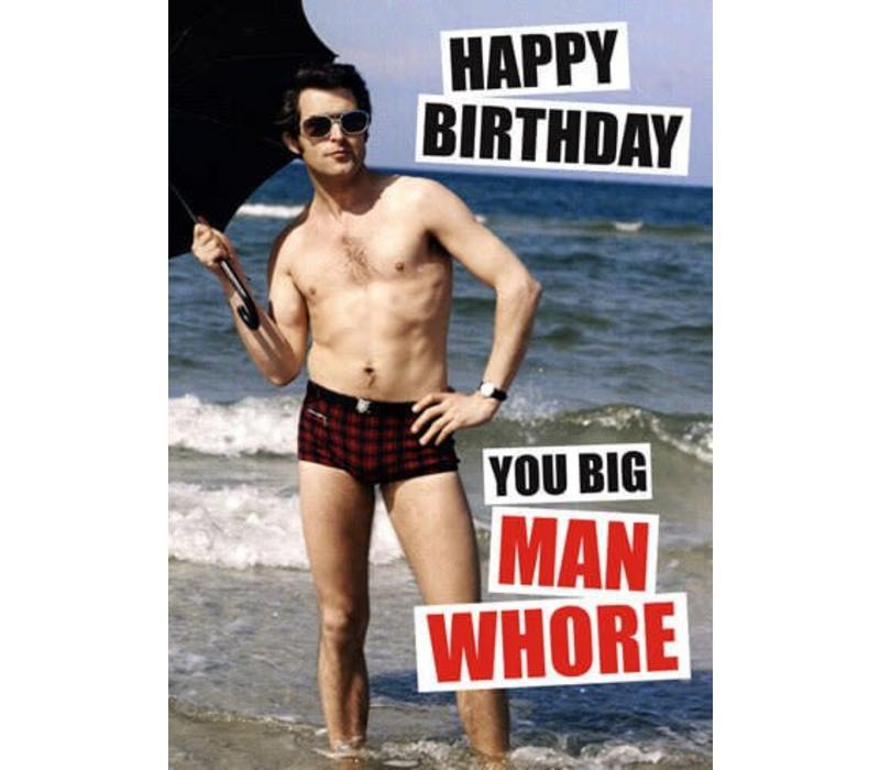 Happy birthday You big man whore