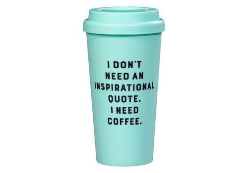 Cortina Travel Mug - I don't need an inspirational quote