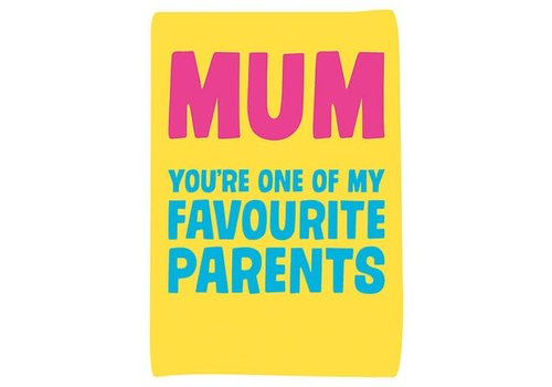 Mum you're one of my favourite parents
