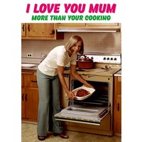 I love you mum more than your cooking