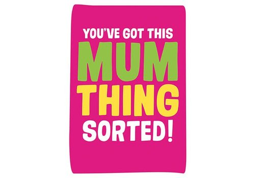 you've got this mum thing sorted!