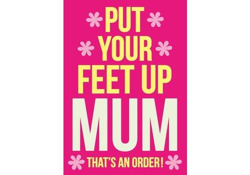 Put you feet up Mum