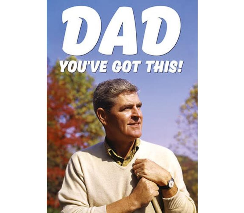 Dad you've got this!