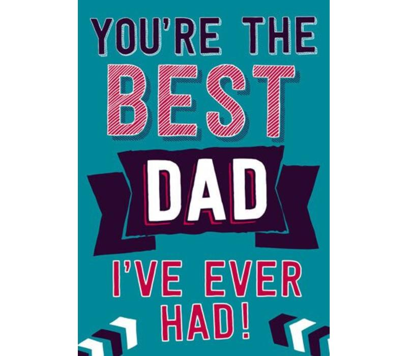 You're the best dad i've ever had