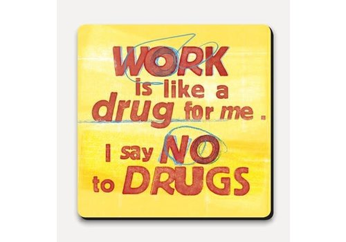Scrawl coaster- work is like a drug