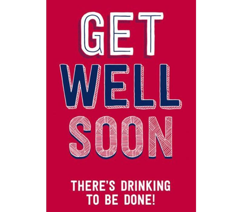Get well soon - There's drinking to be done!