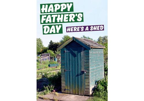 Happy father's day here's a shed