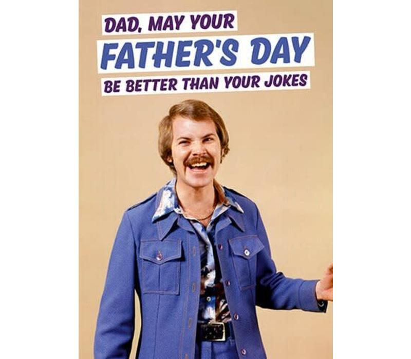 Dad, may your Father's Day be better than your jokes
