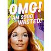 OMG! Iam sooo wasted!