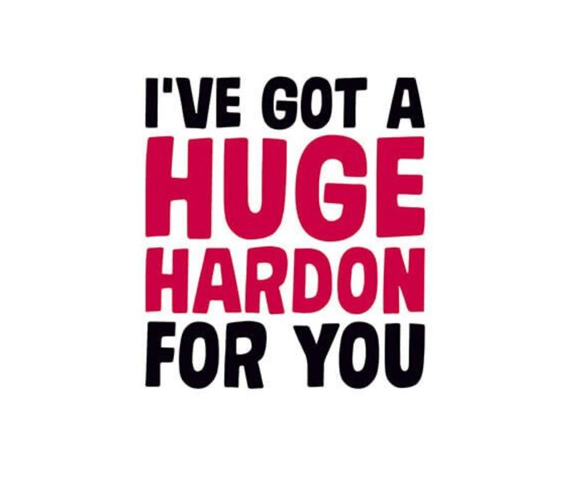 I've got a huge hardon for you