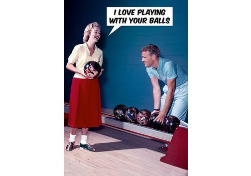 I love playing with your balls