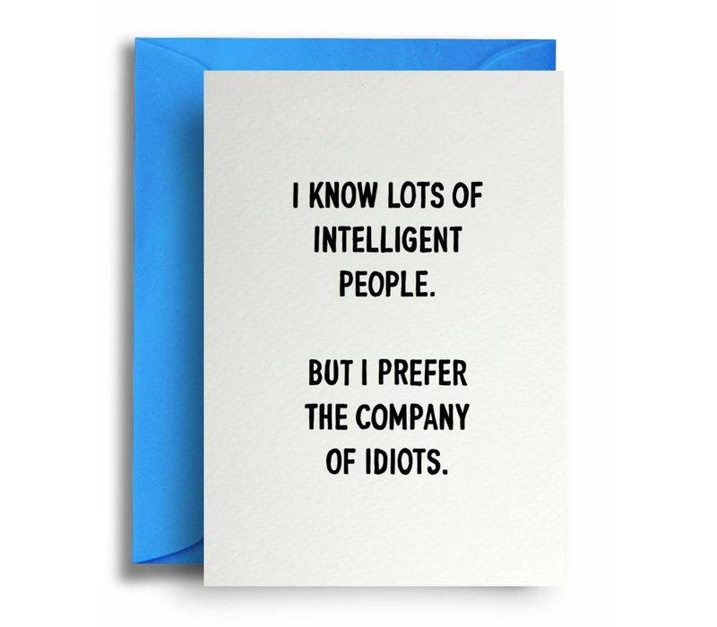 I prefer the company of idiots