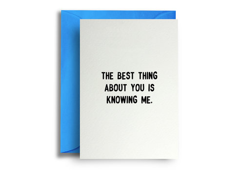 Quite Good Cards The best thing about you is knowing me