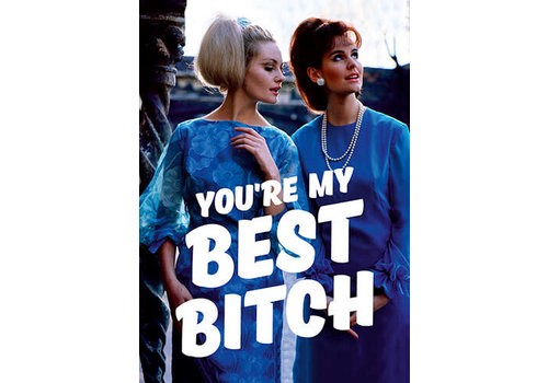 You're my best bitch